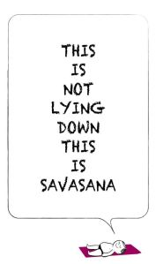 this-is-not-lying-down-this-is-savasana-yoga-quote
